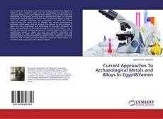 Portada del libro de Current Approaches To Archaeological Metals and Alloys In Egypt&Yemen