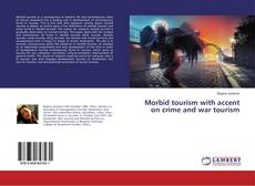 Bookcover of Morbid tourism with accent on crime and war tourism