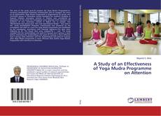 Bookcover of A Study of an Effectiveness of Yoga Mudra Programme on Attention