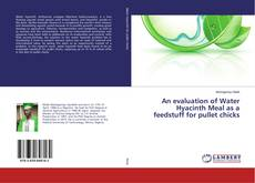 Bookcover of An evaluation of Water Hyacinth Meal as a feedstuff for pullet chicks