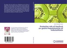 Buchcover von Protective role of kiwifruit on gastro-hepatotoxicity of indomethacin
