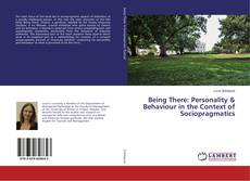 Bookcover of Being There: Personality & Behaviour in the Context of Sociopragmatics