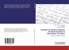 Couverture de A Study of Various Aspects of Some Classes in Geometric Function