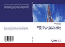 Bookcover of GSM Interception (An active attack on GSM Networks)