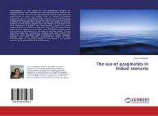 Bookcover of The use of pragmatics in Indian scenario