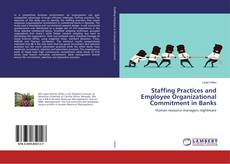 Bookcover of Staffing Practices and Employee Organizational Commitment in Banks