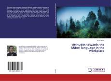 Bookcover of Attitudes towards the Māori language in the workplace