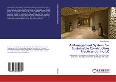Bookcover of A Management System for Sustainable Construction Practices during LC