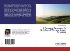 A Pervasive Approach To Distributed Wireless Sensor Networks kitap kapağı