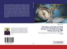 Bookcover of The Rise and Fall of Soft Power in Turkish Foreign Policy During JDP