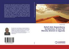 Buchcover von Relief Aids Dependency Syndromes; A Case for Moroto District in Uganda