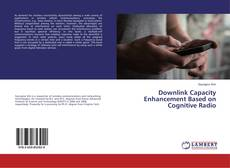 Bookcover of Downlink Capacity Enhancement Based on Cognitive Radio