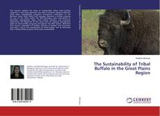 Bookcover of The Sustainability of Tribal Buffalo in the Great Plains Region