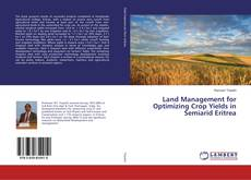 Bookcover of Land Management for Optimizing Crop Yields in Semiarid Eritrea