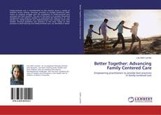 Better Together: Advancing Family Centered Care的封面