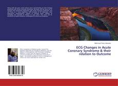 Bookcover of ECG Changes in Acute Coronary Syndrome & their relation to Outcome