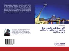 Bookcover of Noncircular orbits at MC vehicle wobbling, in whirls and for light