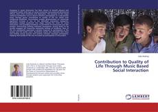 Bookcover of Contribution to Quality of Life Through Music Based Social Interaction