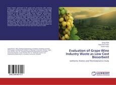 Evaluation of Grape Wine Industry Waste as Low Cost Biosorbent kitap kapağı