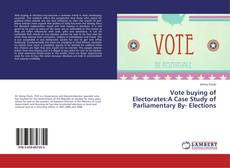 Bookcover of Vote buying of Electorates:A Case Study of Parliamentary By- Elections