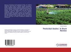Copertina di Pesticidal Azoles: A Short Review