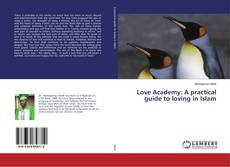 Bookcover of Love Academy: A practical guide to loving in Islam