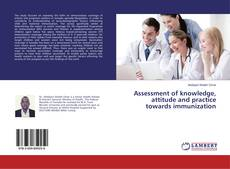 Обложка Assessment of knowledge, attitude and practice towards immunization