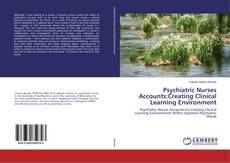 Bookcover of Psychiatric Nurses Accounts:Creating Clinical Learning Environment