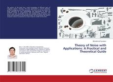 Bookcover of Theory of Noise with Applications: A Practical and Theoretical Guide