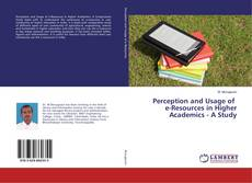 Bookcover of Perception and Usage of e-Resources in Higher Academics - A Study