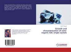 Bookcover of Growth and characterization of semi-organic GSC single crystals