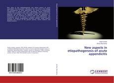 Bookcover of New aspects in etiopathogenesis of acute appendicitis