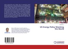 Bookcover of US Energy Policy Shocking the World