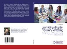 Borítókép a  Lean & Green Hospital; Increasing Productivity, Growth & Profitability - hoz