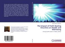 Bookcover of The Impact of Faith Healing Churches on Health and Well-being