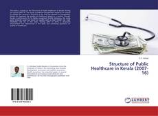 Bookcover of Structure of Public Healthcare in Kerala (2007-16)