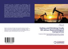 Обложка Eating and Drinking Crude Oil versus Haematological Compromise
