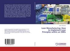 Bookcover of Lean Manufacturing: How to Implement Lean Principles within an SMEs