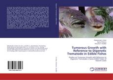 Portada del libro de Tumorous Growth with Reference to Digenetic Trematode in Edible Fishes