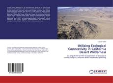 Bookcover of Utilizing Ecological Connectivity in California Desert Wilderness