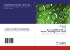 Bookcover of Biological Studies on Bacillus Thuringiensis Strain