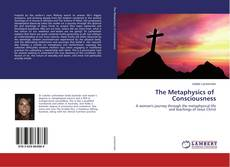 Bookcover of The Metaphysics of Consciousness