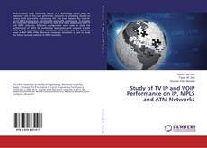 Study of TV IP and VOIP Performance on IP, MPLS and ATM Networks kitap kapağı