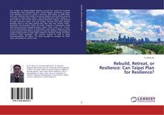 Buchcover von Rebuild, Retreat, or Resilience: Can Taipei Plan for Resilience?