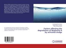 Buchcover von Factors affecting the degradation of Bisphenol A by activated sludge