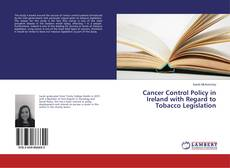 Cancer Control Policy in Ireland with Regard to Tobacco Legislation kitap kapağı