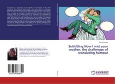 Bookcover of Subtitling How I met your mother: the challenges of translating humour