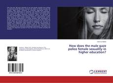 Copertina di How does the male gaze police female sexuality in higher education?