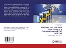 Bookcover of Determinants of Ghana Trade Balance: A Cointegration and VDC Analyses