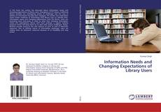 Bookcover of Information Needs and Changing Expectations of Library Users
